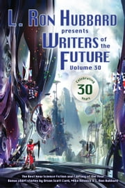 Writers of the Future Volume 30: The Best New Science Fiction and Fantasy of the Year ebook by L. Ron Hubbard,Orson Scott Card,Mike Resnick,Robert Silverberg,Val Lindahn,Stephen Hickman,Terry Madden,Amanda E. Forrest,Anaea Lay,K.C. Norton,Randy Henderson,Liz Colter,Leena Likitalo,Shauna O'meara,Paul Eckheart,Megan E. O'Keefe,Oleg Kazantsev,C. Stuart Hardwick,Timothy Jordan