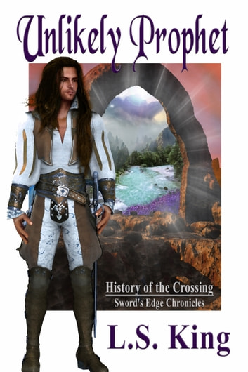 Unlikely Prophet - History of the Crossing ebook by LS King