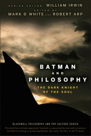 Batman and Philosophy - The Dark Knight of the Soul ebook by William Irwin,Mark D. White,Robert Arp