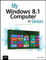 My Windows 8.1 Computer for Seniors ebook by Michael Miller