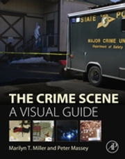 The Crime Scene - A Visual Guide ebook by Marilyn T. Miller,Peter Massey