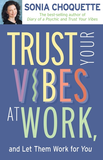 Trust Your Vibes At Work, And Let Them Work For You! ebook by Sonia Choquette