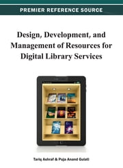 Design, Development, and Management of Resources for Digital Library Services ebook by Tariq Ashraf,Puja Anand Gulati