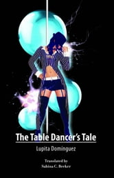 The Table Dancer's Tale ebook by Lupita Dominguez