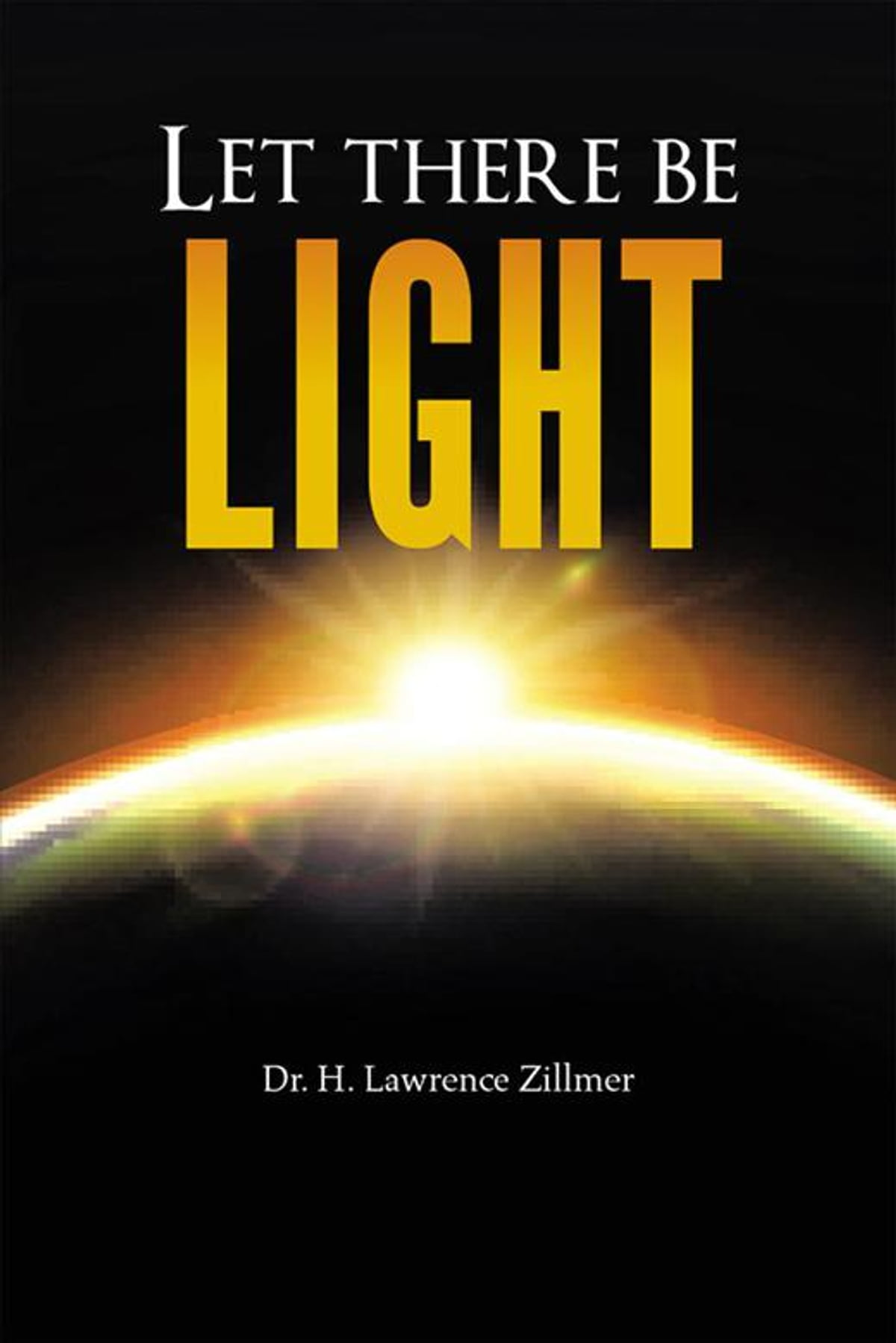 let there be light ebook by h  lawrence zillmer