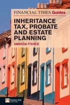 Financial Times Guide to Inheritance Tax , Probate and Estate Planning ebook by Ms Amanda Fisher
