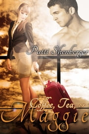 Coffee, Tea or Maggie ebook by Patti Shenberger