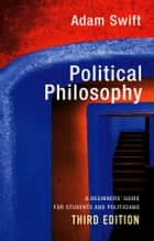 Political Philosophy - A Beginners' Guide for Students and Politicians ebook by Adam Swift