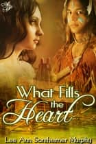 What Fills the Heart ebook by Lee Ann Sontheimer Murphy