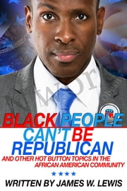 Black People Can't Be Republican ebook by James Lewis