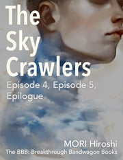 The Sky Crawlers: Episode 4, Episode 5, Epilogue ebook by MORI Hiroshi