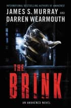 The Brink - An Awakened Novel ebook by James S Murray, Darren Wearmouth