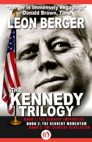 The Kennedy Trilogy Complete Edition - The Kennedy Imperative, The Kennedy Momentum, and The Kennedy Revelation ebook by Leon Berger