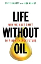 Life Without Oil ebook by Steve Hallett,John Wright
