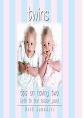 Twins - Tips On Having Two - Birth to the Toddler Years ebook by Beth Saunders