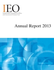 IEO Annual Report 2013 ebook by International Monetary Fund. Independent Evaluation Office