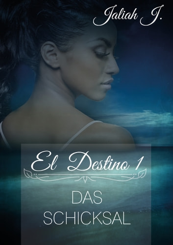 El Destino 1 - Das Schicksal ebook by Jaliah J.
