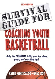 Survival Guide for Coaching Youth Basketball, 2E ebook by Keith Miniscalco,Greg Kot