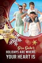 Holidays Are Where Your Heart Is ebook by Bru Baker