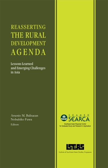 Reasserting the Rural Development Agenda: Lessons Learned and Emerging Challenges in Asia ebook by Arsenio Molina Balisacan,Nobuhiko Fuwa