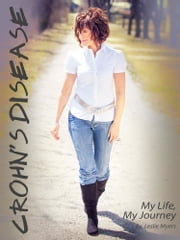 Crohn's Disease: My Life, My Journey ebook by Leslie Myers