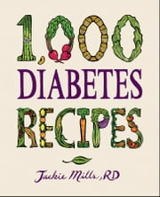 1,000 Diabetes Recipes ebook by Jackie Mills