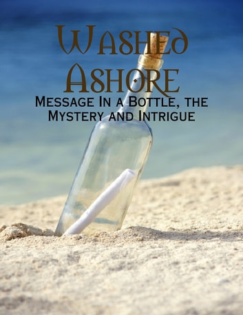 Washed Ashore - Message In a Bottle, the Mystery and Intrigue ebook by M Osterhoudt