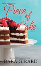 Piece of Cake ebook by Dara Girard