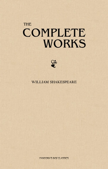 William Shakespeare: The Complete Works ebook by William Shakespeare