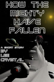 How the Mighty Have Fallen ebook by Lee Crystal