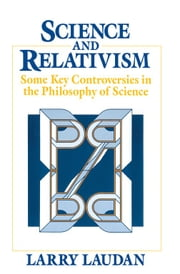 Science and Relativism - Some Key Controversies in the Philosophy of Science ebook by Larry Laudan