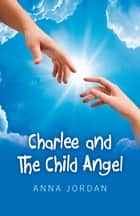 Charlee And The Child Angel ebook by Anna Jordan
