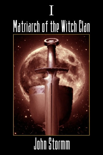 Matriarch Of The Witch Clan ebook by John Stormm