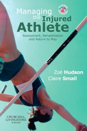 Managing the Injured Athlete E-Book - Assessment, Rehabilitation And Return to Play ebook by Zoë Hudson, PhD, MCSP,...