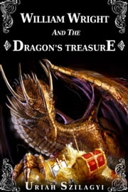 William Wright and the Dragon's Treasure ebook by Uriah Szilagyi