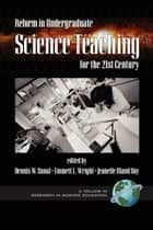 Reform in Undergraduate Science Teaching for the 21st Century ebook by Dennis W. Sunal,Emmett L. Wright,Jeanelle Bland