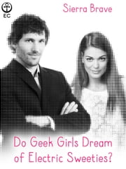 Do Geek Girls Dream of Electric Sweeties? ebook by Sierra Brave