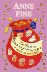 The Twelve Dancing Princesses: A Magic Beans Story ebook by Anne Fine
