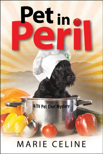 Pet in Peril - A TV Pet Chef Mystery ebook by Marie Celine