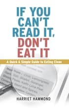 If You Can't Read It, Don't Eat It ebook by Harriet Hammond