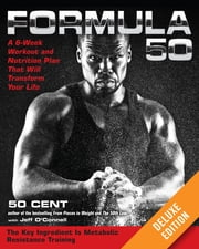 Formula 50 Deluxe - A 6-Week Workout and Nutrition Plan That Will Transform Your Life ebook by Jeff O'Connell,50 Cent