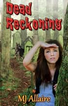 Dead Reckoning ebook by MJ Allaire