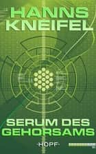 Serum des Gehorsams eBook by Hanns Kneifel