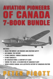 Aviation Pioneers of Canada 7-Book Bundle - Brace for Impact / Air Canada / and 5 more ebook by Peter Pigott
