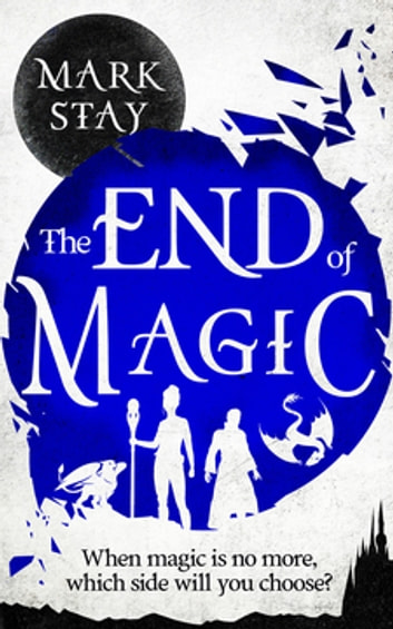 The End of Magic ebook by Mark Stay