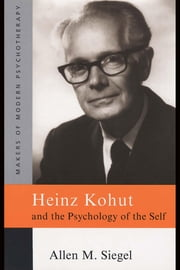 Heinz Kohut and the Psychology of the Self ebook by Siegel, Allen M.