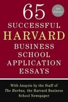 65 Successful Harvard Business School Application Essays, Second Edition ebook by Lauren Sullivan,The Staff of The Harbus