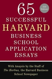 65 Successful Harvard Business School Application Essays, Second Edition - With Analysis by the Staff of The Harbus, the Harvard Business School Newspaper ebook by Kobo.Web.Store.Products.Fields.ContributorFieldViewModel