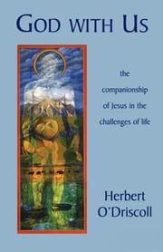 God with Us - The Companionship of Jesus in the Challenges of Life ebook by Herbert O'Driscoll