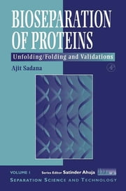 Bioseparations of Proteins - Unfolding/Folding and Validations ebook by Ajit Sadana,Satinder Ahuja